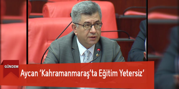 Aycan 'Kahramanmaraş'ta Eğitim Yetersiz'