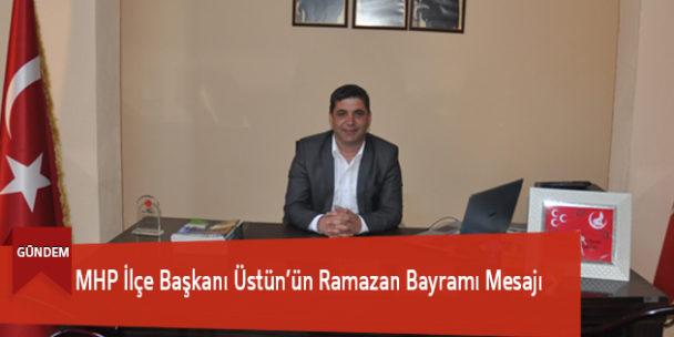 MHP İlçe Başkanı Üstün'ün Ramazan Bayramı Mesajı