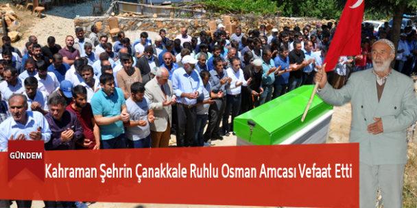 Kahraman Şehrin Çanakkale Ruhlu Osman Amcası Vefaat Etti