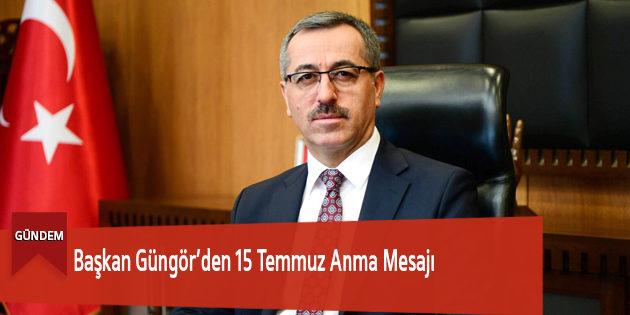 Başkan Güngör'den 15 Temmuz Anma Mesajı