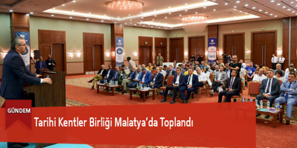 Tarihi Kentler Birliği Malatya'da Toplandı