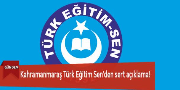Kahramanmaraş Türk Eğitim Sen'den Sert Açıklama!